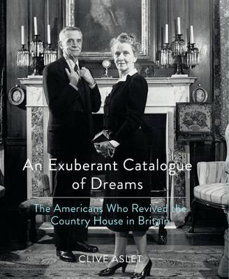 An Exuberant Catalogue of Dreams: The Americans Who Revived the Country House in Britain (Hardback)