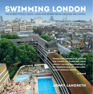 Swimming London: London's 50 greatest swimming spots (Paperback)