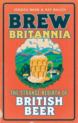 Brew Britannia: The Strange Rebirth of British Beer (Paperback)