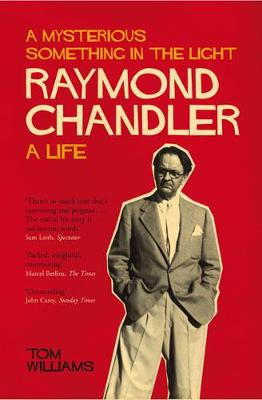 Raymond Chandler: A Mysterious Something in the Light: A Life (Paperback)