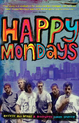 Happy Mondays: Excess All Areas (Hardback)
