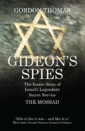 Gideon'S Spies: the Inside Story of Israel's Legendary Secret Service the Mossad (Paperback)