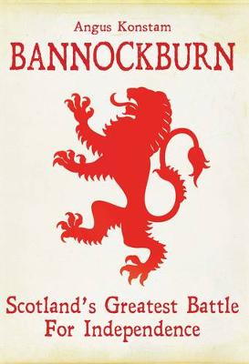 Bannockburn: Scotland's Greatest Battle for Independence (Hardback)