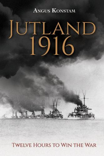 Jutland 1916: Twelve Hours to Win the War (Hardback)