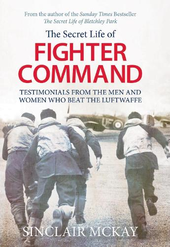 Secret Life of Fighter Command: Testimonials from the men and women who beat the Luftwaffe (Paperback)