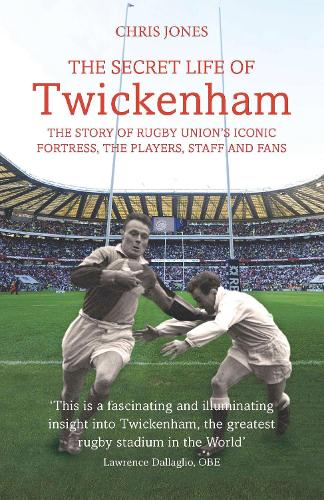 The Secret Life of Twickenham: The Story of Rugby Union's Iconic Fortress, The Players, Staff and Fans (Paperback)
