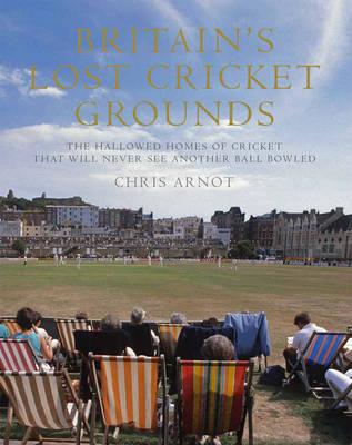 Britain's Lost Cricket Grounds (Hardback)