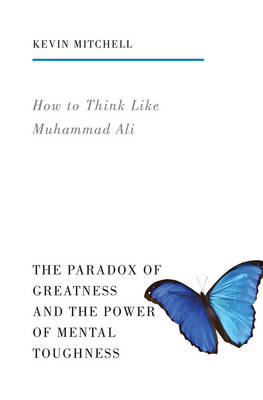 How to Think Like Muhammad Ali: The Paradox of Greatness and the Power of Mental Toughness (Paperback)