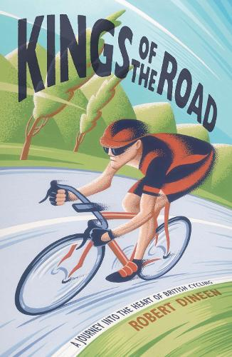 Kings of the Road: A Journey into the Heart of British Cycling (Hardback)