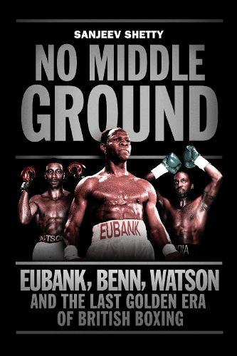 No Middle Ground: Eubank, Benn, Watson and the golden era of British boxing (Paperback)
