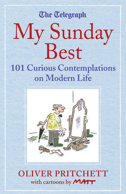 My Sunday Best: 101 Curious Contemplations on Modern Life - the Telegraph (Hardback)