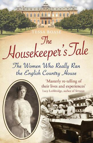 The Housekeeper's Tale: The Women Who Really Ran the English Country House (Paperback)