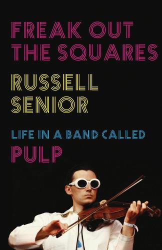 Freak Out the Squares: Life in a band called Pulp (Hardback)