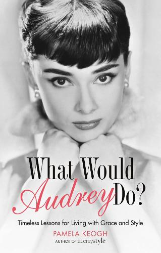 What Would Audrey Do?: Timeless Lessons for Living with Grace & Style (Paperback)