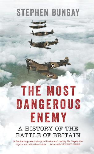 The Most Dangerous Enemy: A History of the Battle of Britain (Paperback)