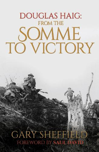 Douglas Haig: From the Somme to Victory (Hardback)