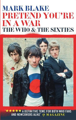 Pretend You're In A War: The Who and the Sixties (Paperback)