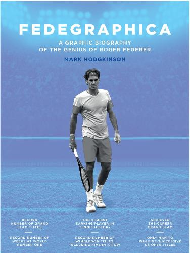 Fedegraphica: A Graphic Biography of the Genius of Roger Federer (Hardback)