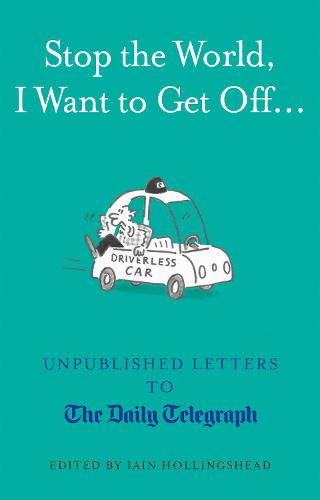 Stop the World, I Want to Get Off...: Unpublished Letters to the Telegraph - Unpublished Letters to The Daily Telegra (Hardback)