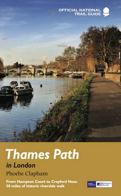 Thames Path in London: From Hampton Court to Crayford Ness: 50 Miles of Historic Riverside Walk - National Trail Guides (Paperback)