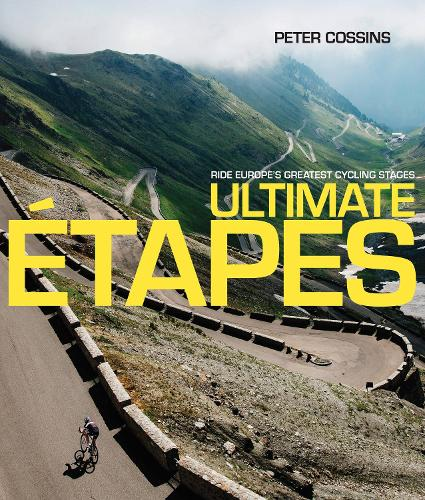 Ultimate Etapes: Ride Europe's Greatest Cycling Stages (Hardback)