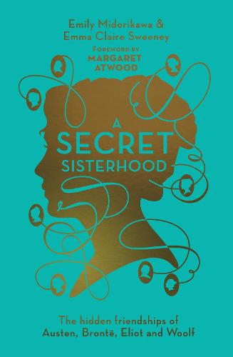 A Secret Sisterhood: The Hidden Friendships of Austen, Bronte, Eliot and Woolf (Hardback)