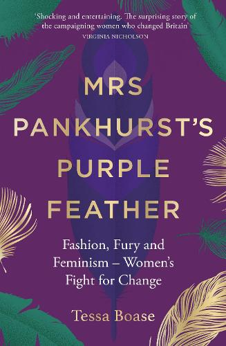 Mrs Pankhurst's Purple Feather: Fashion, Fury and Feminism - Women's Fight for Change (Hardback)