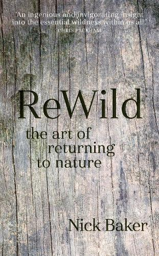 ReWild: The Art of Returning to Nature (Hardback)