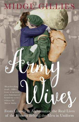 Army Wives: From Crimea to Afghanistan: the Real Lives of the Women Behind the Men in Uniform (Paperback)