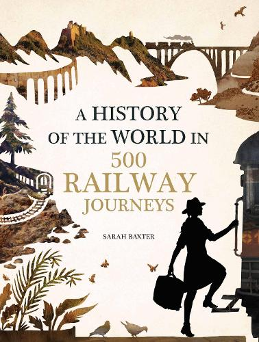 History of the World in 500 Railway Journeys (Hardback)