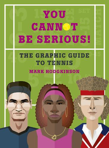 You Cannot Be Serious! The Graphic Guide to Tennis: Grand slams, players and fans, and all the tennis trivia possible (Hardback)