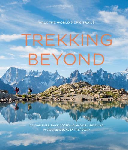 Trekking Beyond: Walk the world's epic trails (Hardback)