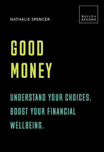 Good Money: Understand your choices. Boost your financial wellbeing.: 20 thought-provoking lessons - BUILD+BECOME (Hardback)