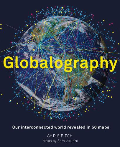 Globalography: Our Interconnected World Revealed in 50 Maps (Hardback)