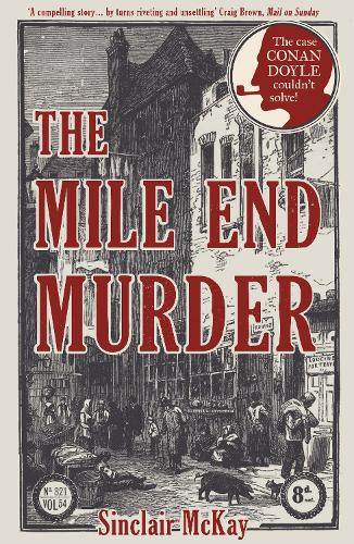 The Mile End Murder: The Case Conan Doyle Couldn't Solve (Paperback)