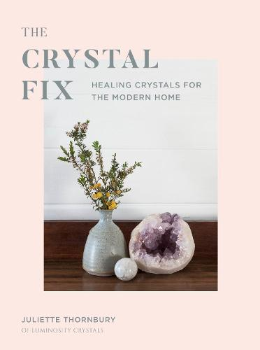 Crystal Fix: Healing Crystals for the Modern Home - Fix Series (Hardback)