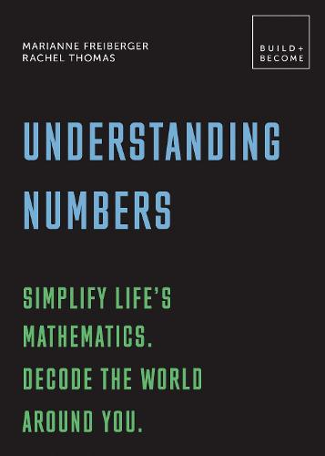 Understanding Numbers: Simplify life's mathematics. Decode the world around you.: 20 thought-provoking lessons - BUILD+BECOME (Paperback)