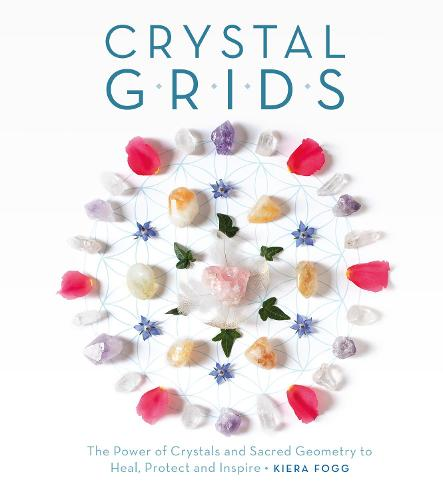 Crystal Grids: The Power of Crystals and Sacred Geometry to Heal, Protect, and Inspire (Paperback)