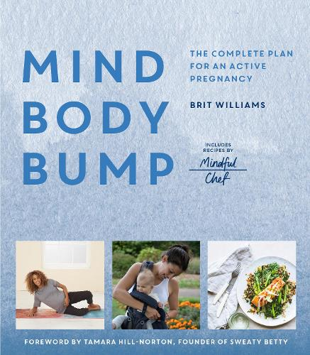 Mind, Body, Bump: The complete plan for an active pregnancy - Includes Recipes by Mindful Chef (Paperback)