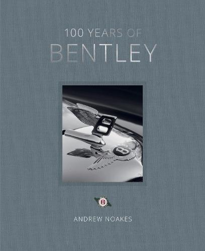 100 Years of Bentley (Hardback)