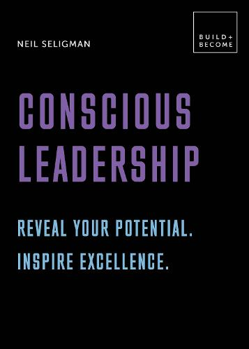 Conscious Leadership. Reveal your potential. Inspire excellence.: 20 thought-provoking lessons - BUILD+BECOME (Hardback)