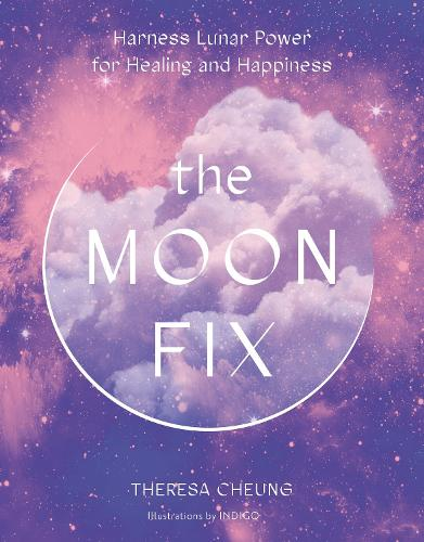 The Moon Fix: Harness Lunar Power for Healing and Happiness - Fix Series (Hardback)