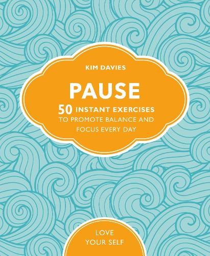 Pause: 50 Instant Exercises To Promote Balance And Focus Every Day - Love Your Self (Paperback)