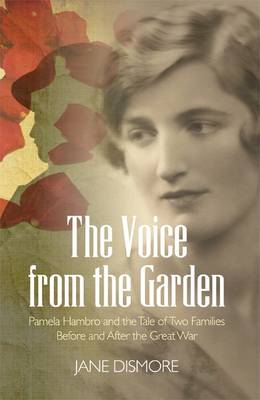 The Voice from the Garden: Pamela Hambro and the Tale of Two Families Before and After the Great War (Hardback)