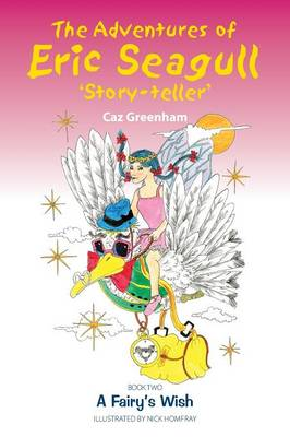 A Fairy's Wish - The Adventures of Eric Seagull 'Story-teller' 2 (Paperback)