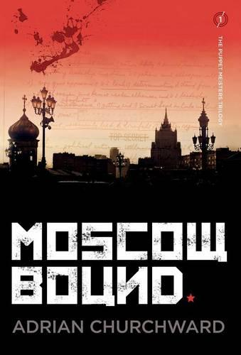 Moscow Bound - The Puppet Meisters Trilogy 1 (Hardback)