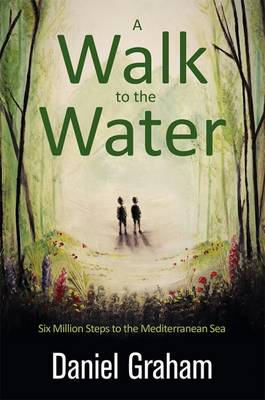 A Walk to the Water: Six Million Steps to the Mediterranean Sea (Paperback)