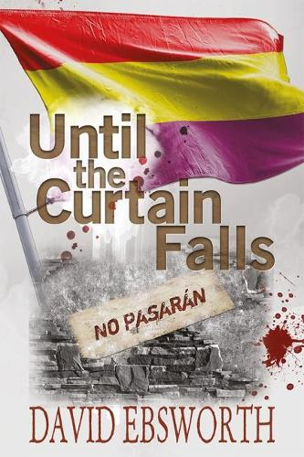 Until the Curtain Falls: A Novel of the Spanish Civil War - Jack Telford Mystery (Paperback)