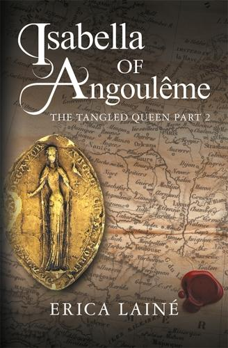 Isabella of Angouleme: Part 2 2: The Tangled Queen - Isabella of Angouleme 2 (Paperback)