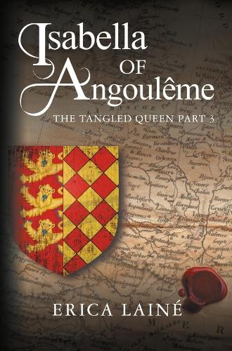 Isabella of Angouleme: 3: The Tangled Queen - Isabella of Angouleme 3 (Paperback)